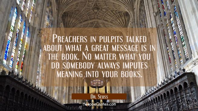 Preachers in pulpits talked about what a great message is in the book. No matter what you do somebo
