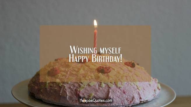 Wishing myself Happy Birthday!
