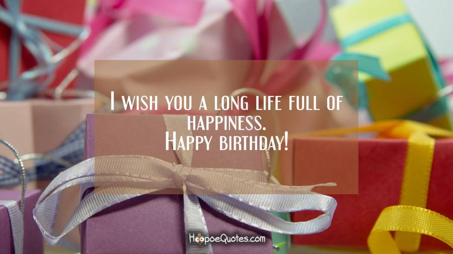 I Wish You A Long Life Full Of Happiness Happy Birthday Hoopoequotes