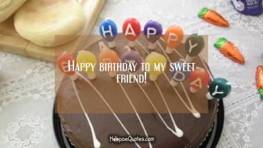 Happy birthday to my sweet friend! Quotes