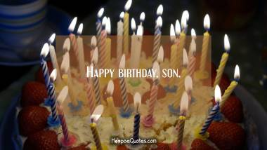 Happy birthday, son. Quotes