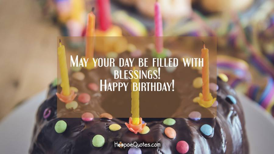 May Your Day Be Filled With Blessings Happy Birthday Quotes