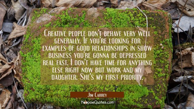 Creative people don't behave very well generally. If you're looking for examples of good relationsh