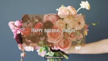 Happy birthday, sweetie! Quotes