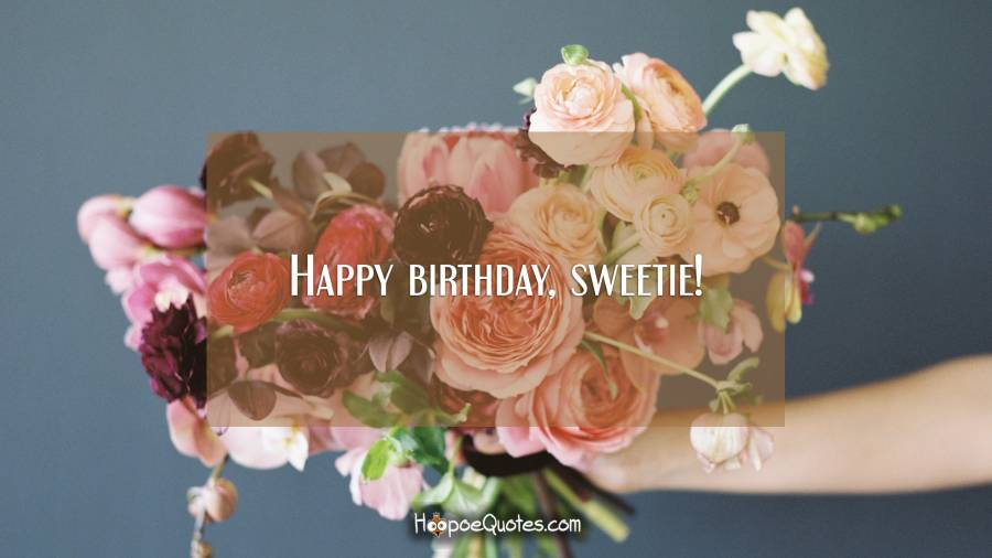 Happy birthday, sweetie! Birthday Quotes
