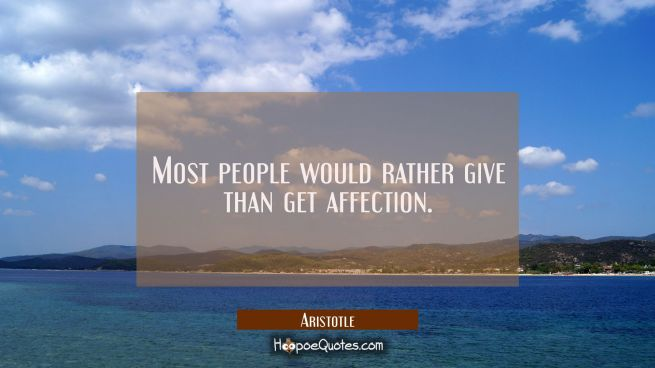 Most people would rather give than get affection.