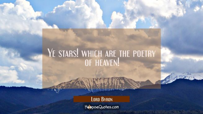 Ye stars! which are the poetry of heaven!