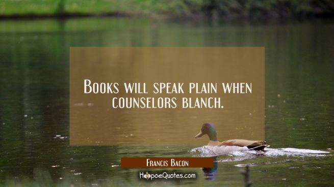 Books will speak plain when counselors blanch