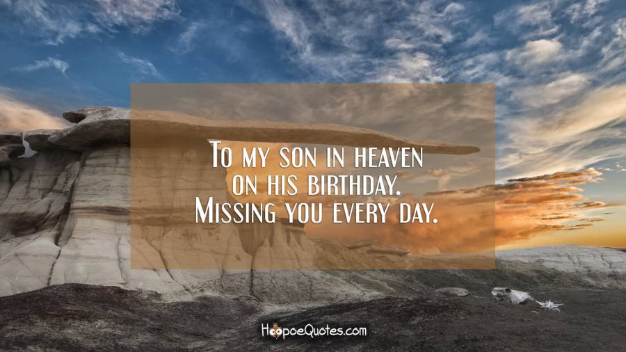 To my son in heaven on his birthday. Missing you every day. Birthday Quotes