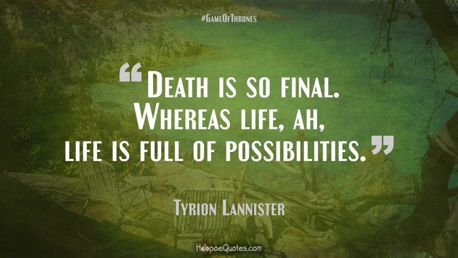 Death is so final. Whe...