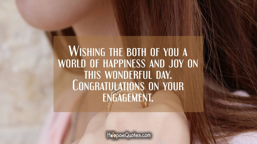 Wishing the both of you a world of happiness and joy on this wonderful day. Congratulations on your engagement! Engagement Quotes