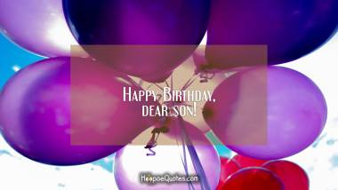 Happy Birthday, dear son! Quotes