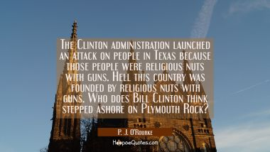 The Clinton administration launched an attack on people in Texas because those people were religiou