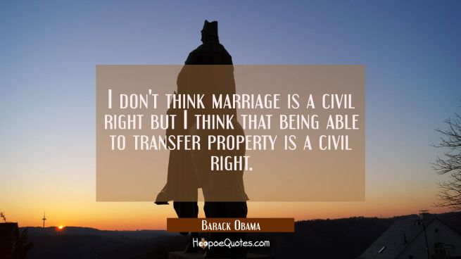 I don't think marriage is a civil right but I think that being able to transfer property is a civil