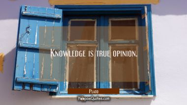 Knowledge is true opinion.