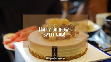 Happy Birthday, sweet mom! Quotes