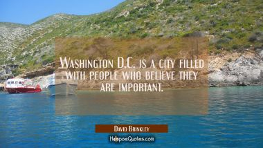 Washington D.C. is a city filled with people who believe they are important.
