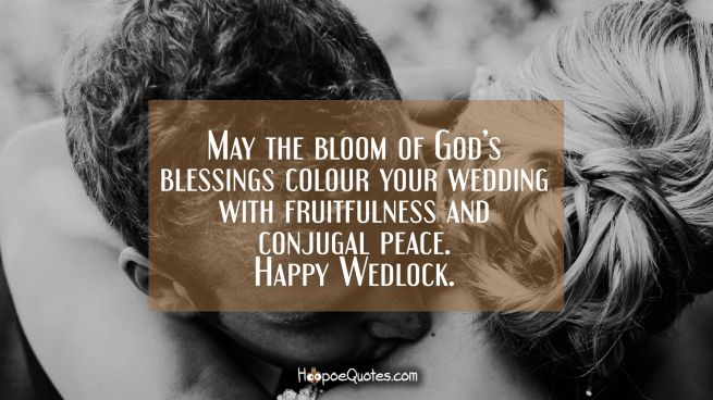May the bloom of God's blessings colour your wedding with fruitfulness and conjugal peace. Happy Wedlock.