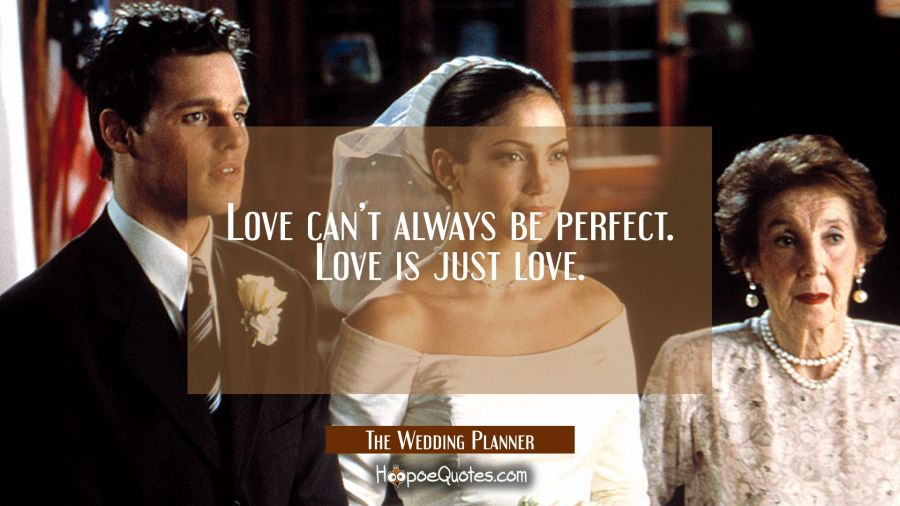 Love can't always be perfect. Love is just love. Movie Quotes Quotes