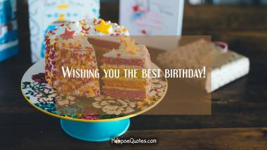 Wishing you the best birthday! Quotes