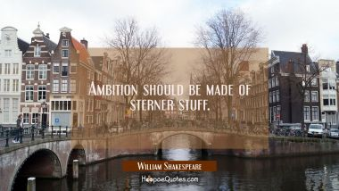 Ambition should be made of sterner stuff.