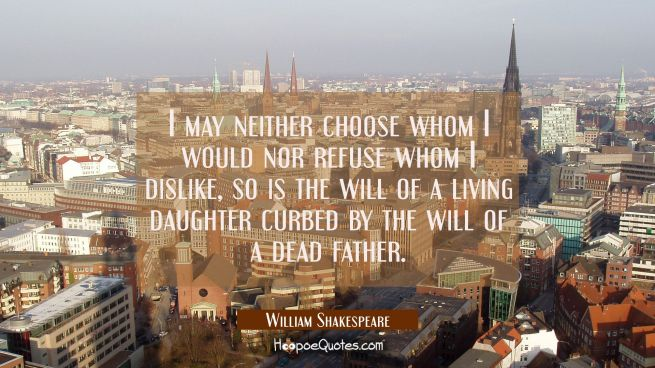 I may neither choose who I would nor refuse who I dislike, so is the will of a living daughter curb