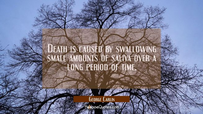 Death is caused by swallowing small amounts of saliva over a long period of time.
