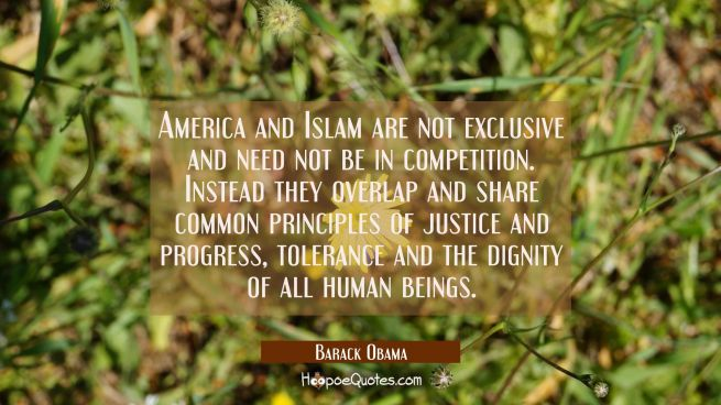 America and Islam are not exclusive and need not be in competition. Instead they overlap and share