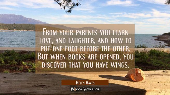 From your parents you learn love and laughter and how to put one foot before the other. But when bo