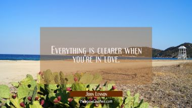 Everything is clearer when you're in love. John Lennon Quotes