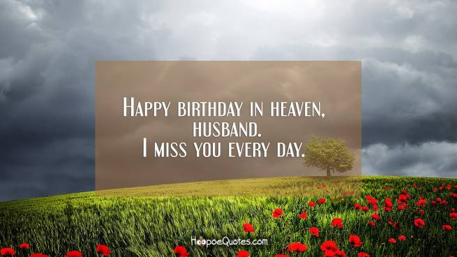 Happy birthday in heaven, husband. I miss you every day.