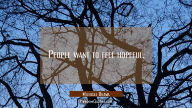 People want to feel hopeful.