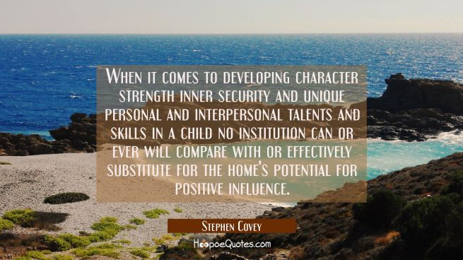 When it comes to developing character strength inner security and unique personal and interpersonal
