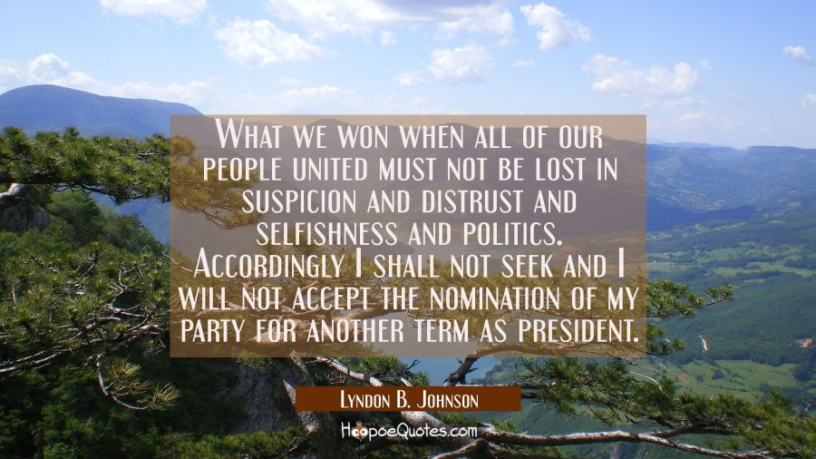 What we won when all of our people united must not be lost in suspicion and distrust and selfishnes Lyndon B. Johnson Quotes