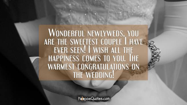 Wonderful newlyweds, you are the sweetest couple I have ever seen! I wish all the happiness comes to you. The warmest congratulations on the wedding!