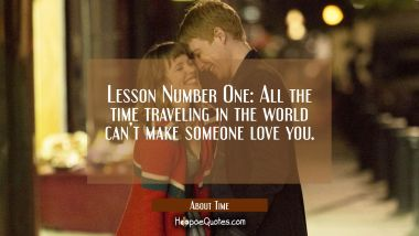 Lesson Number One: All the time traveling in the world can't make someone love you. Quotes