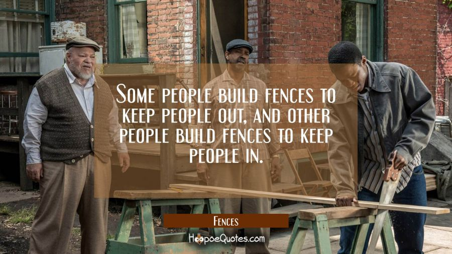 Some people build fences to keep people out, and other people build fences to keep people in. Movie Quotes Quotes