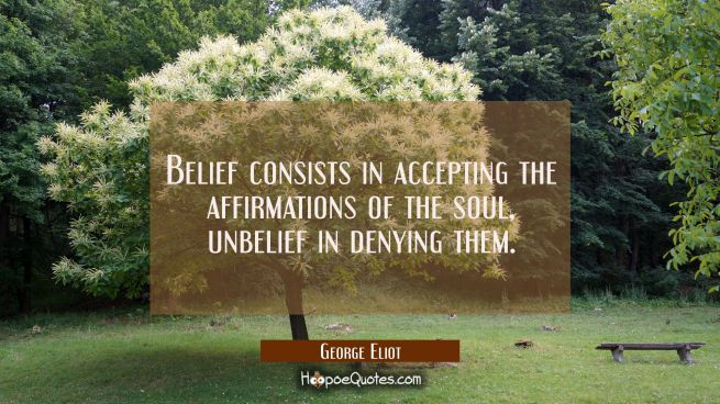 Belief consists in accepting the affirmations of the soul, unbelief in denying them.