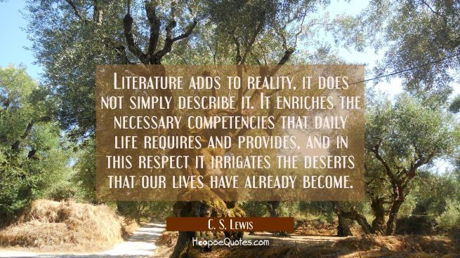 Literature adds to reality it does not simply describe it. It enriches the necessary competencies t