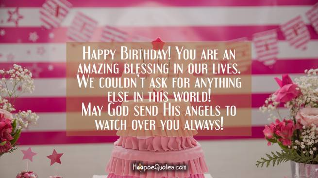 Happy Birthday! You are an amazing blessing in our lives. We couldn't ask for anything else in this world! May God send His angels to watch over you always!
