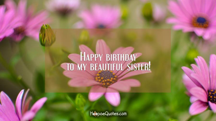 Happy birthday to my beautiful sister! Birthday Quotes