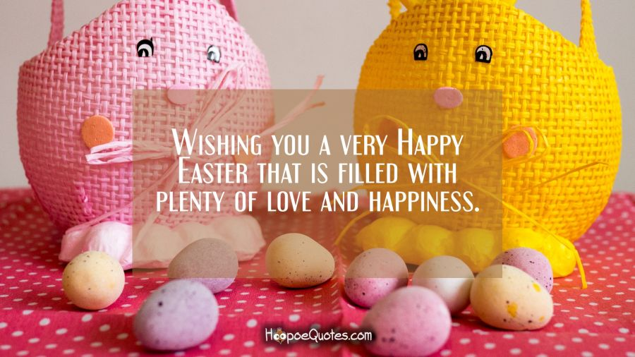 Wishing you a very Happy Easter that is filled with plenty of love and happiness. Easter Quotes