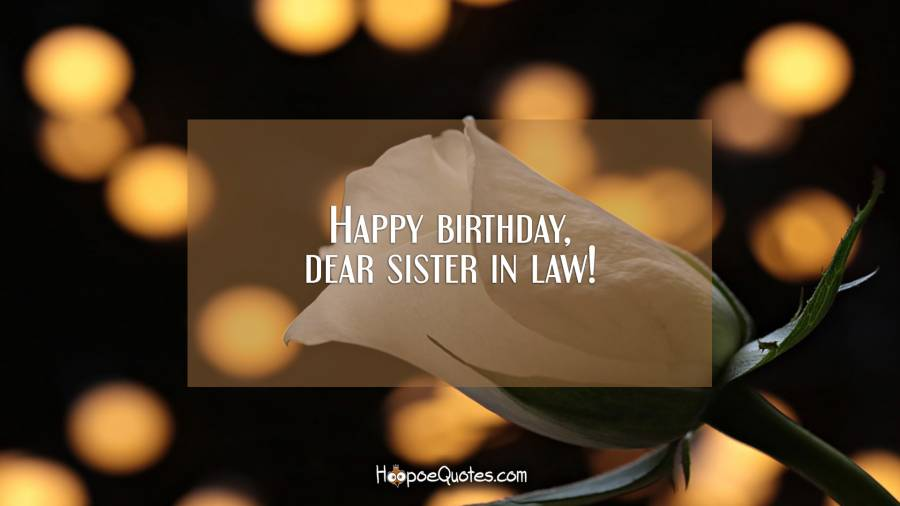 Happy birthday, dear sister in law! Birthday Quotes