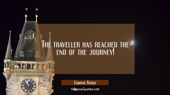 The traveller has reached the end of the journey!