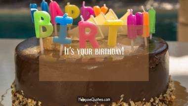 It's your birthday! Birthday Quotes