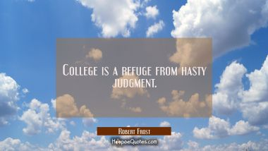 College is a refuge from hasty judgment.