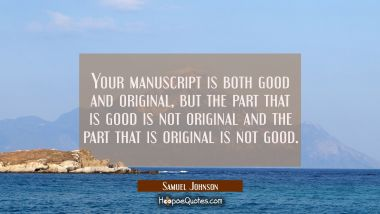 Your manuscript is both good and original, but the part that is good is not original and the part t