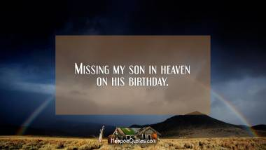 Missing my son in heaven on his birthday. Quotes