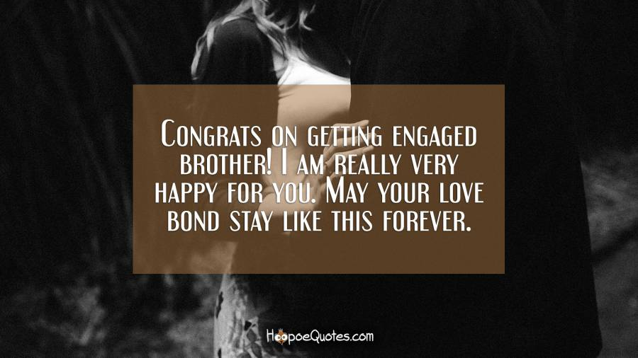 Congrats On Getting Engaged Brother I Am Really Very Happy For You
