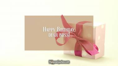 Happy Birthday, dear boss! Birthday Quotes